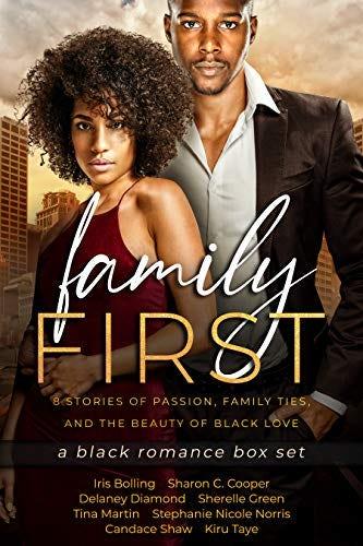 Family First: a Black Romance Box Set by [Iris Bolling, Sharon C. Cooper, Delaney Diamond, Sherelle Green, Tina Martin, Stephanie Nicole Norris, Candace Shaw, Kiru Taye]