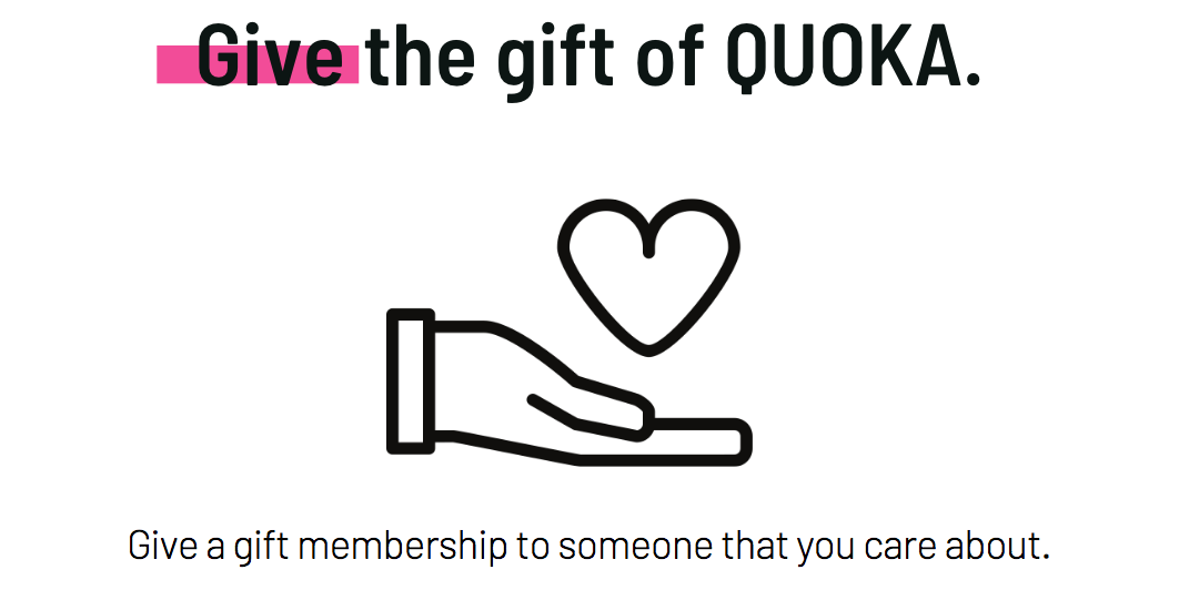 Give the gift of QUOKA by clicking here.