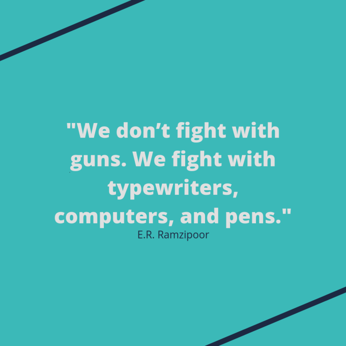 """E.R. Ramzipoor quote: """"We don't fight with guns. We fight with typewriters, computers, and pens."""""""