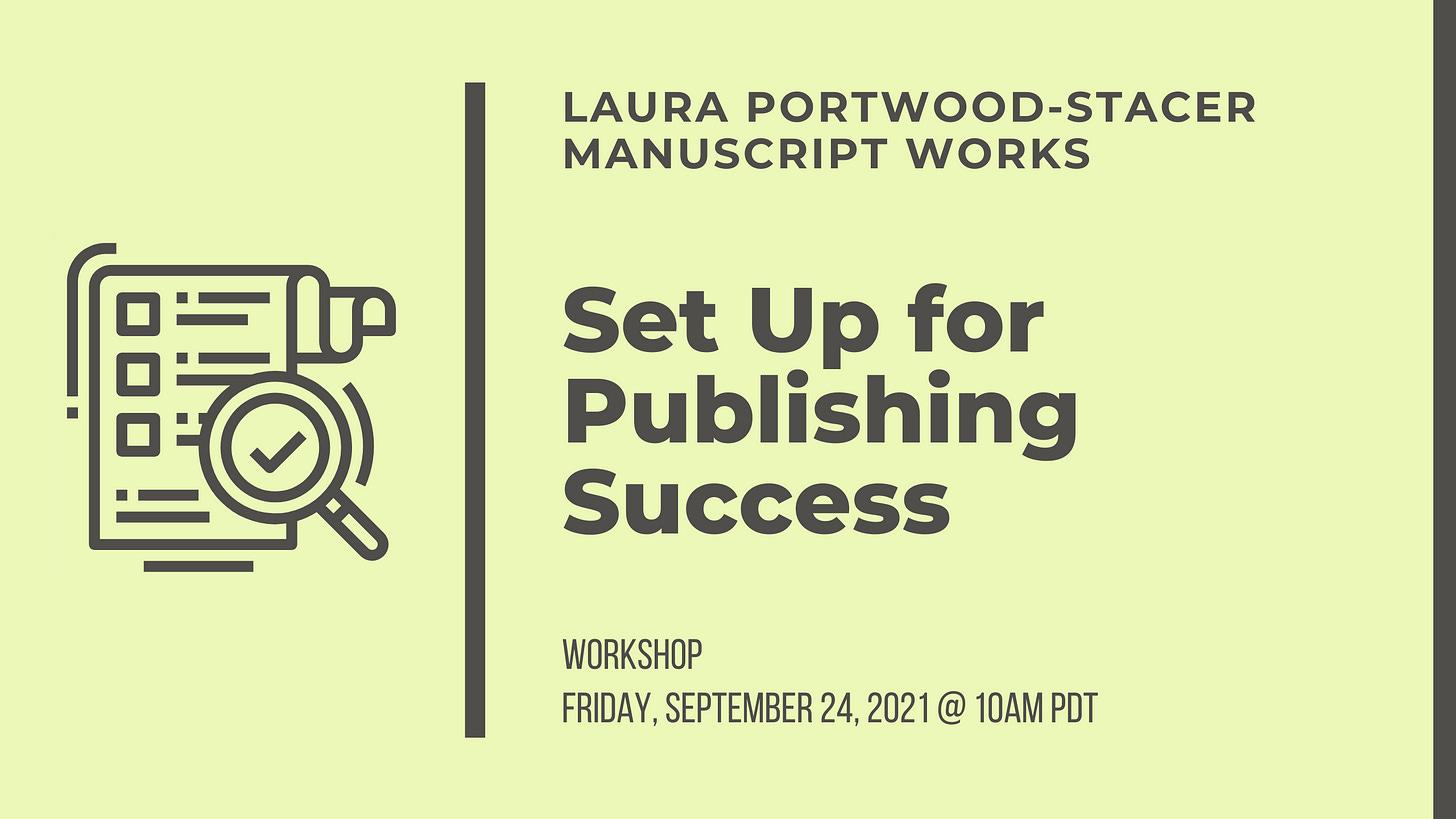 Laura Portwood-Stacer, Manuscript Works, Set Up for Publishing Success Workshop, Friday September 24th, 2021, at 10am PDT