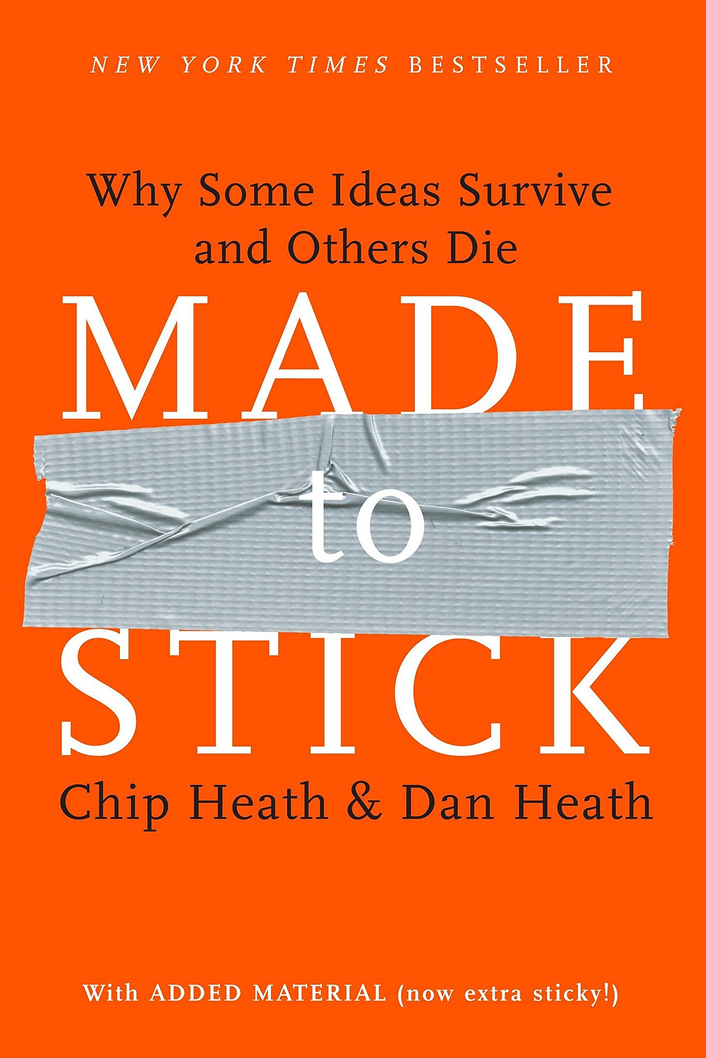 """This image shows a book cover, which reads, """"New York Times Bestseller. Why some ideas survive and others die. MADE to STICK. Chip Heath & Dan Heath. With added material (now extra sticky)."""""""