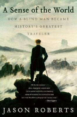 A Sense of the World: How a Blind Man Became History's Greatest Traveler