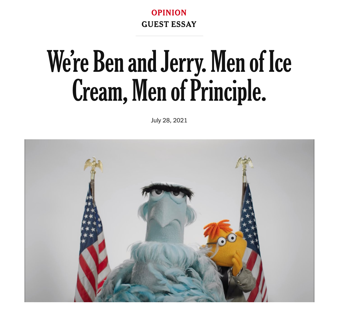 """Mockup of the title and hero image of a NY Times guest essay titled """"We're Ben and Jerry. Men of Ice Cream, Men of Principle."""" with an mage of Muppets Sam the Eagle and Scooter."""