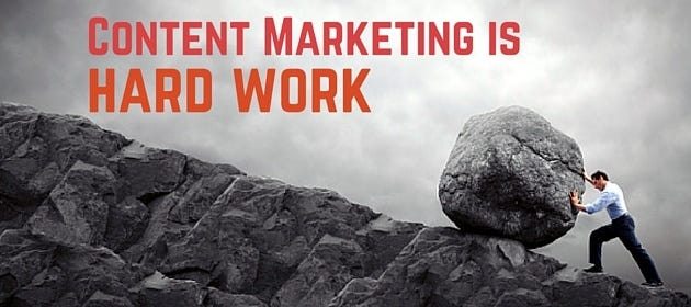Content Marketing Is Supposed To Be Hard - Business 2 Community