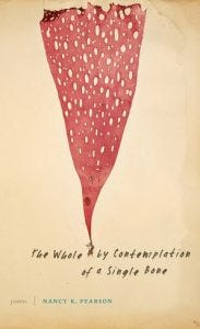 cover of Nancy K. Pearon's book, The Whole by Contemplation of a Single Bone