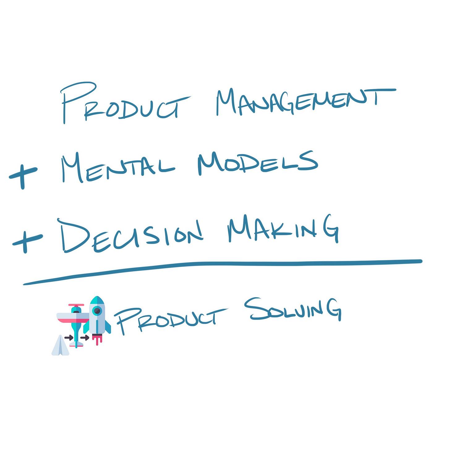 Product Management plus Mental Models plus Decision Making equals Product Solving