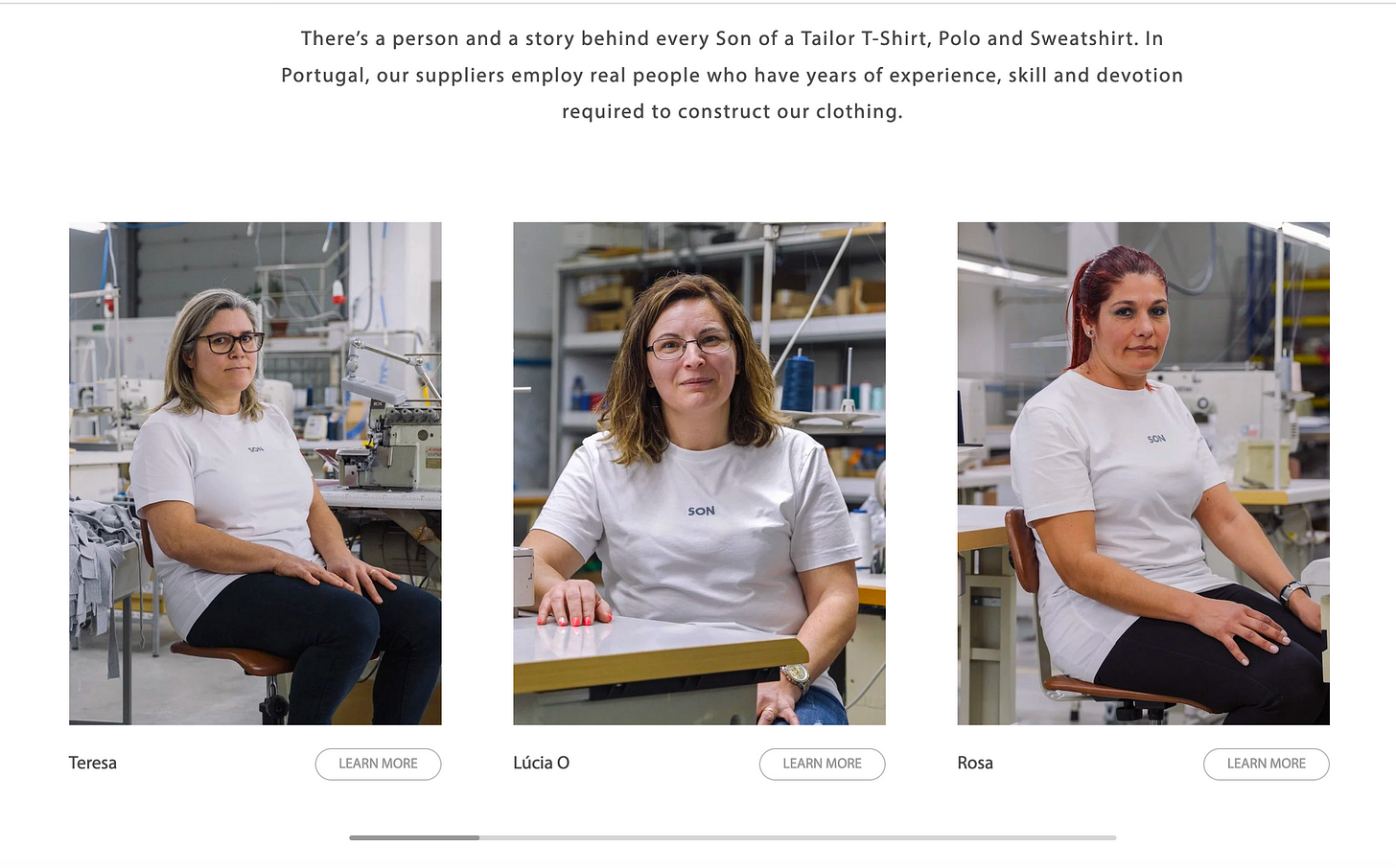 Meet The People Behind The Garments  There's a person and a story behind every Son of a Tailor T-Shirt, Polo and Sweatshirt. In Portugal, our suppliers employ real people who have years of experience, skill and devotion required to construct our clothing.