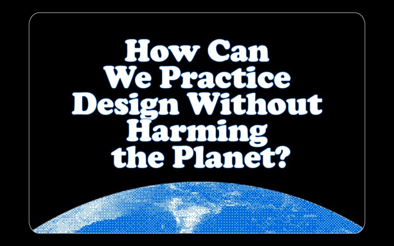 How can we practice design without harming the Planet?