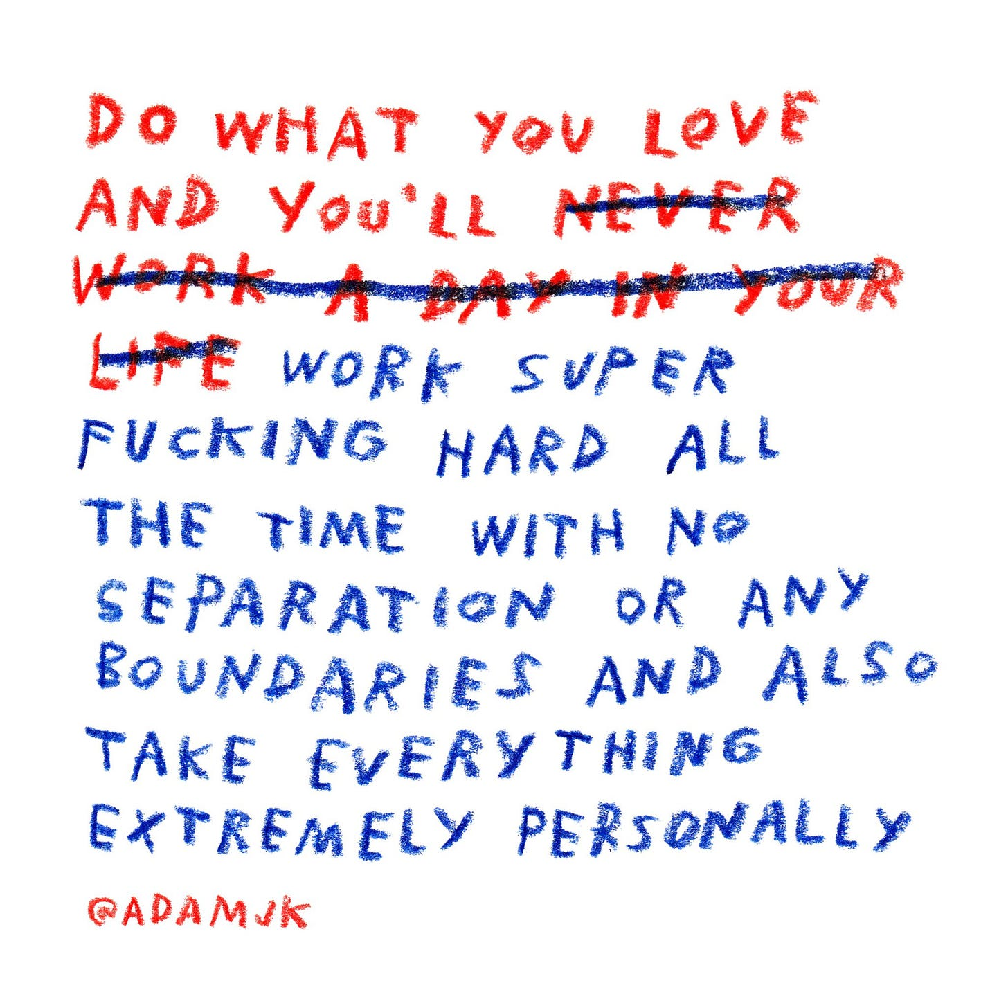 """Adam JK on Twitter: """"Do what you love and you'll work super fucking hard  all the time with no separation or any boundaries and also take everything  extremely personally https://t.co/Al4tP7UJS0… https://t.co/kmuGv4Vmw7"""""""