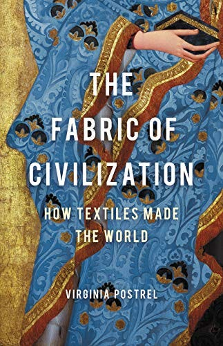 The Fabric of Civilization: How Textiles Made the World by [Virginia I.  Postrel]