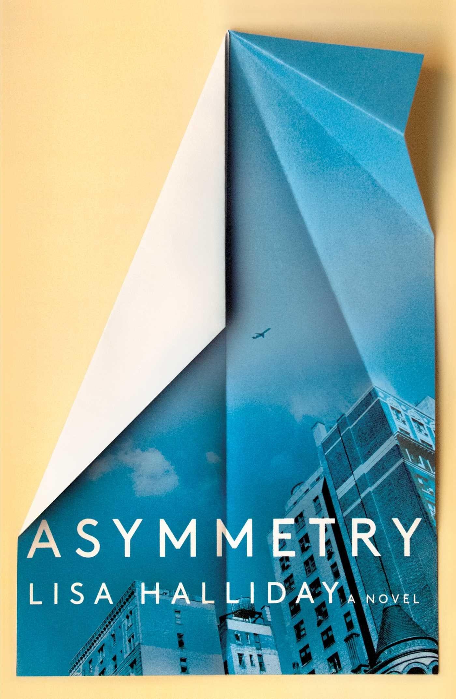 Asymmetry: A Novel: Halliday, Lisa: 9781501166761: Amazon.com: Books