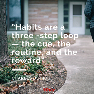 """""""Habits are a three -step loop— the cue,"""