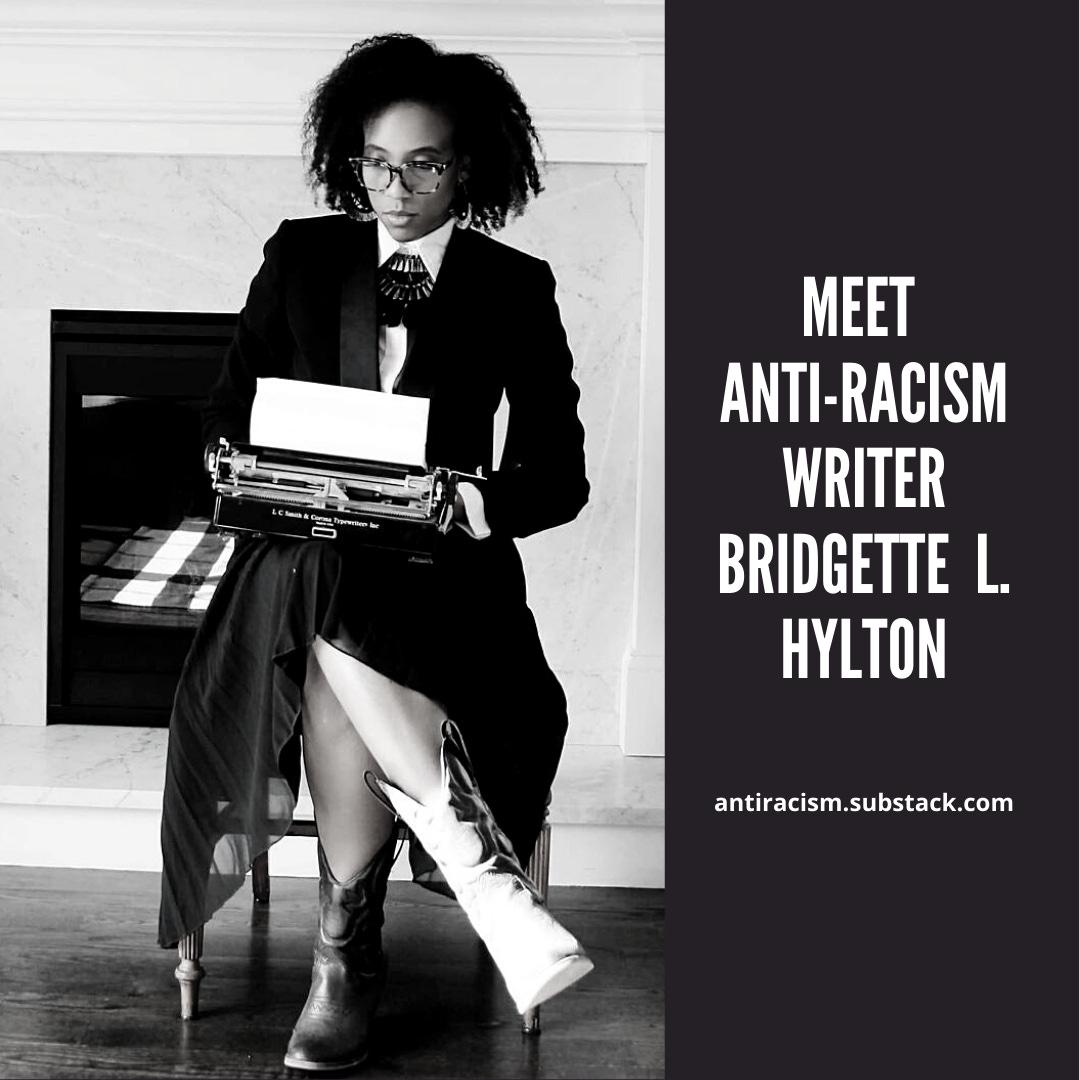 Meet Anti-Racism Writer, Bridgette L. Hylton