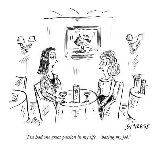 """I've had one great passion in my life—hating my job."""" - New Yorker Cartoon'  Premium Giclee Print - David Sipress   AllPosters.com"""