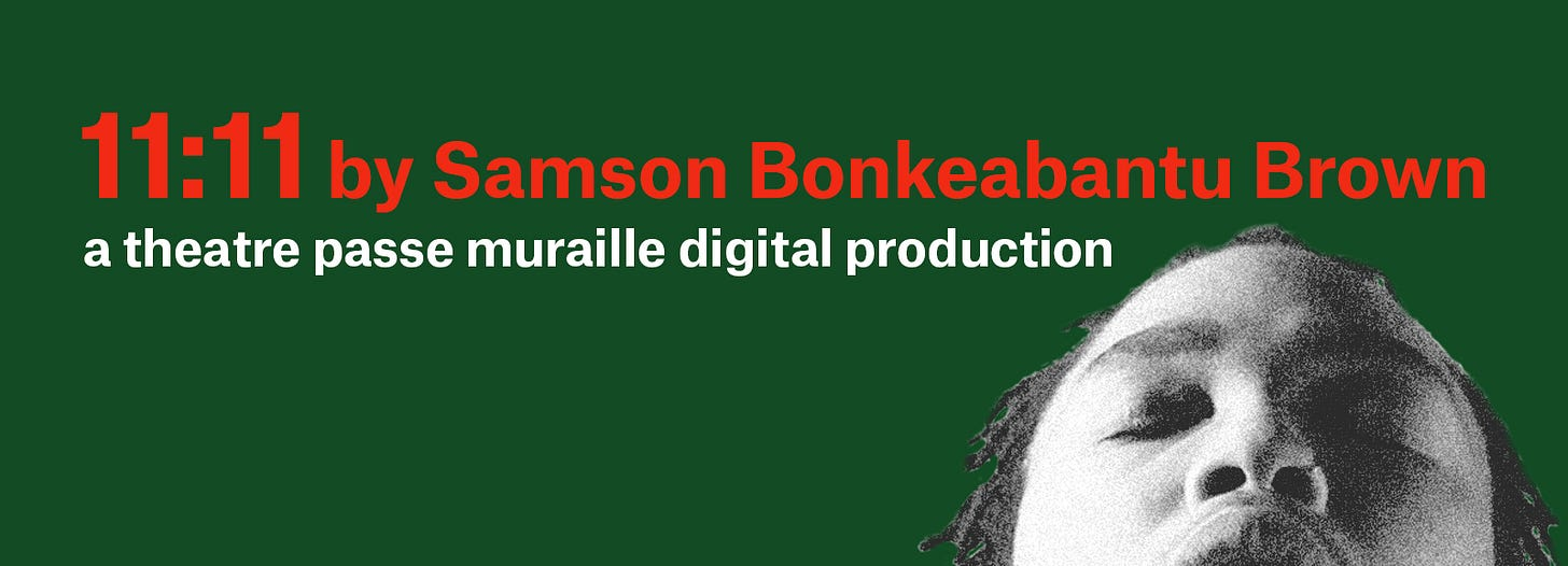 11:11 by Samson Bonkeabantu Brown. a Theatre Passe Muraille digital production