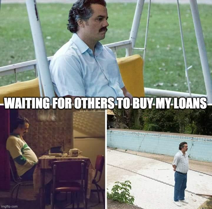Sad Pablo Escobar Meme |  WAITING FOR OTHERS TO BUY MY LOANS | image tagged in memes,sad pablo escobar | made w/ Imgflip meme maker