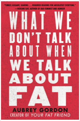 """Cover image of the book """"What We Don't Talk About When We Talk About Fat"""" by Aubrey Gordon."""