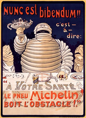 "An early advertising campaign featuring the Michelin man, written in Latin and French. ""Now is the time for drinking"" ""Now we must drink."" (Latin)   ""That is to say""   ""To your health""   ""Michelin tires""   ""Drink the obstacle"" (French)"