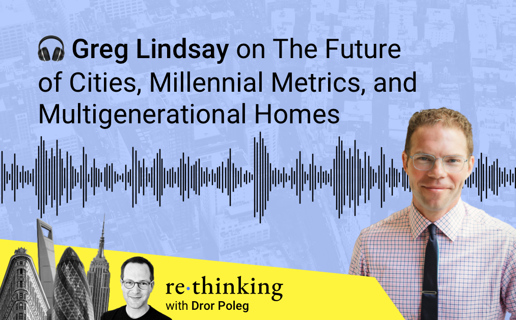 Greg Lindsay on The Future of Cities, Millennial Metrics, and Multigenerational Homes