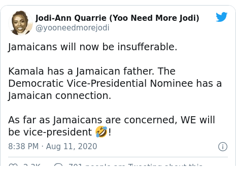 Twitter post by @yooneedmorejodi: Jamaicans will now be insufferable.Kamala has a Jamaican father. The Democratic Vice-Presidential Nominee has a Jamaican connection.As far as Jamaicans are concerned, WE will be vice-president 🤣!