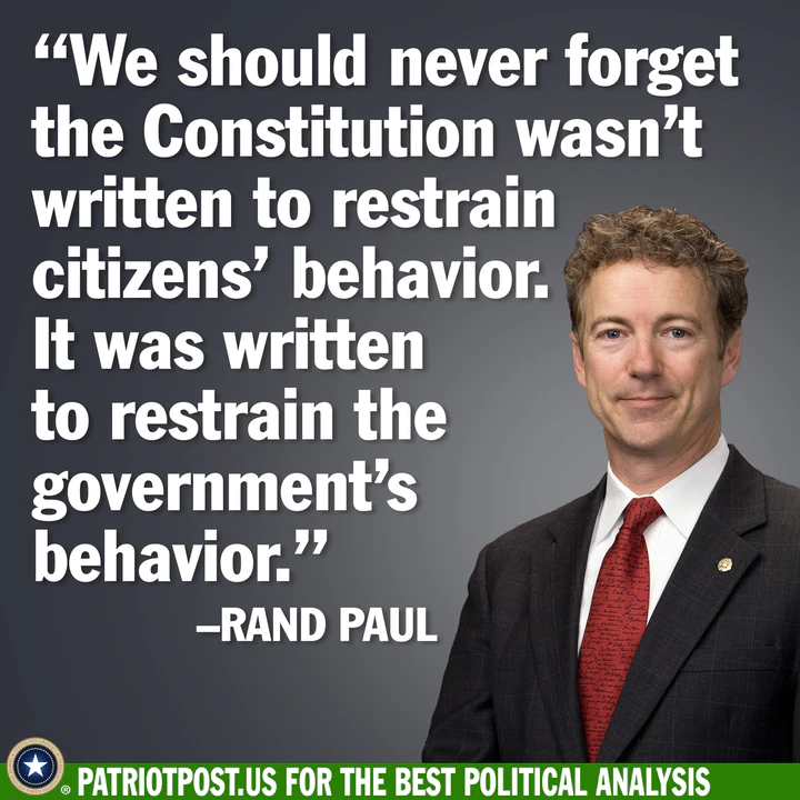 """May be an image of 1 person and text that says '""""We should never forget the Constitution wasn't written to restrain citizens' behavior. It was written to restrain the government's behavior."""" -RAND PAUL PATRIOTPOST.US FOR THE BEST POLITICAL ANALYSIS'"""