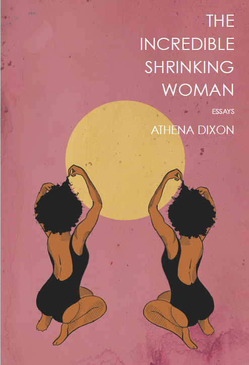 """Book cover showing title """"The Incredible Shrinking Woman, by Athena Dixon."""" Cover shows a yellow moon on a field of magenta with two Black women kneeling and facing the moon with their hands in their hair."""