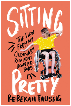 book cover of Sitting Pretty: The View from My Ordinary Resilient Disabled Body by Rebekah Taussig