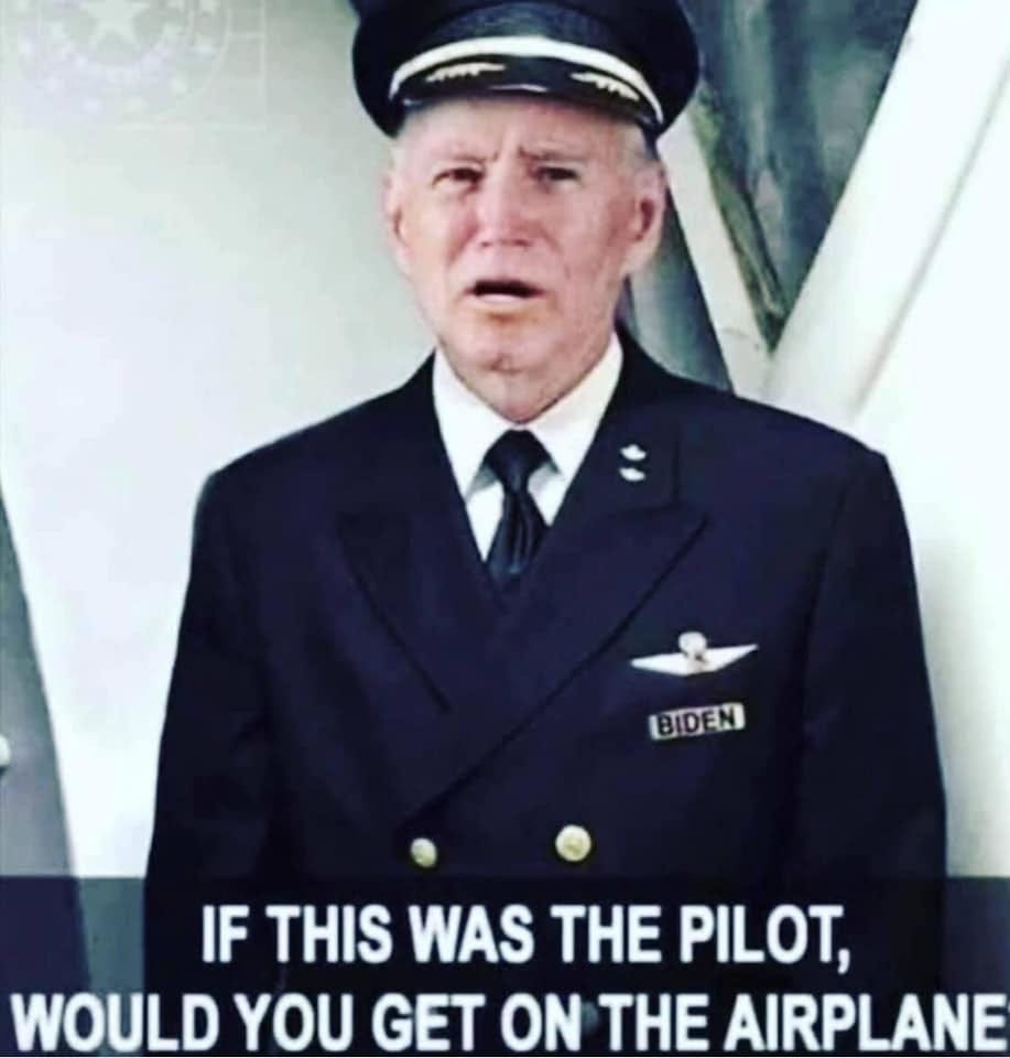 May be an image of 1 person and text that says 'BIDEN IF THIS WAS THE PILOT, WOULD YOU GET ON THE AIRPLANE'