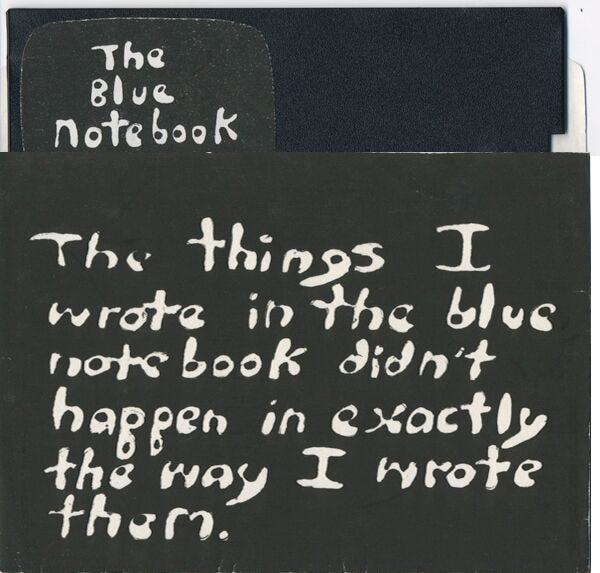 """Floppy disk from Uncle Roger, with label """"The Blue Notebook."""" Hand-drawn in white ink on a black background is the text """"The things I wrote in the blue notebook didn't happen in exactly the way I wrote them."""""""
