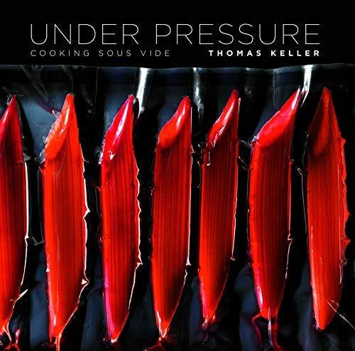 Under Pressure: Cooking Sous Vide (The Thomas Keller Library): Keller, Thomas