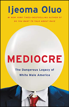book cover of Mediocre: The Dangerous Legacy of White Male America by Ijeoma Oluo