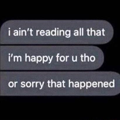 Ain't reading all that happy for u tho or sorry that happened - )