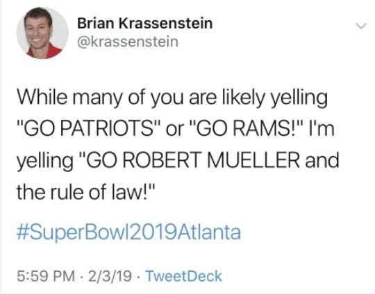 """Brian Krassenstein @krassenstein While many of you are likely yelling GO PATRIOTS"""" or """"GO RAMS!"""" I'm yelling """"GO ROBERT MUELLER and the rule of law!"""" #Super Bowl2019At lanta 5:59 PM 2/3/19 TweetDeck Text Font Line Document"""