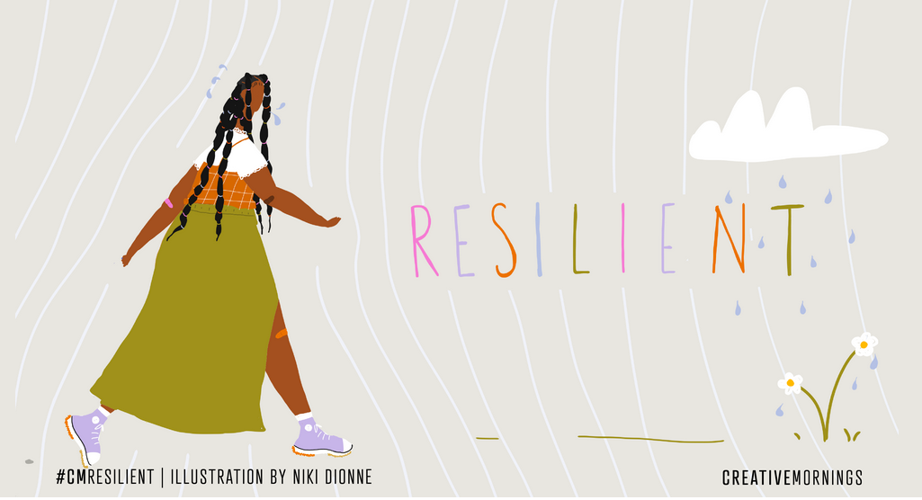 """Image to represent """"resilient"""" by niki dionne for creative mornings"""