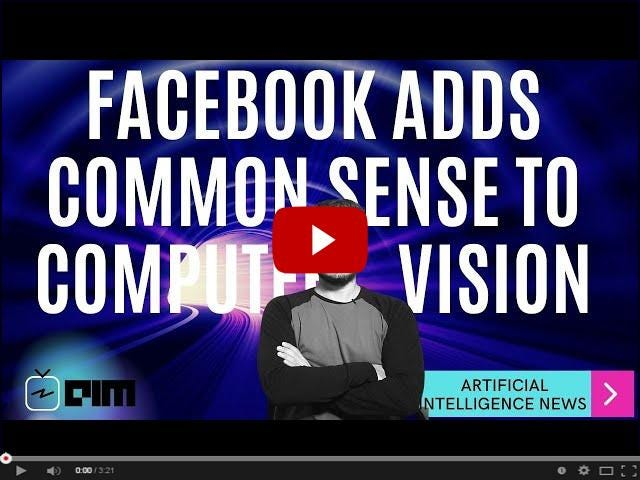 Facebook adds common sense to Computer vision and more..