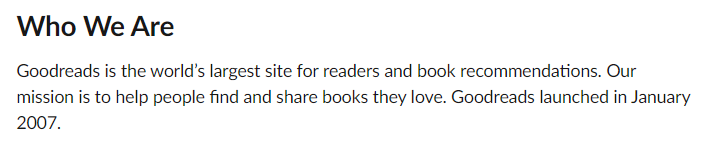 Goodreads is the world's largest site for readers and book recommendations. Our mission is to help people find and share books they love. Goodreads launched in January 2007.