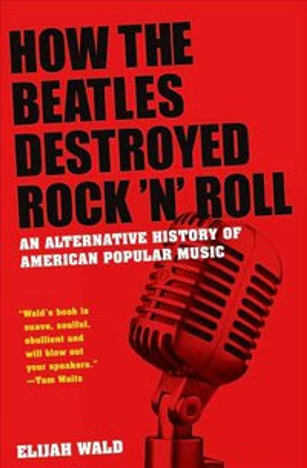 How the Beatles Destroyed Rock 'n' Roll by Elijah Wald - PopMatters