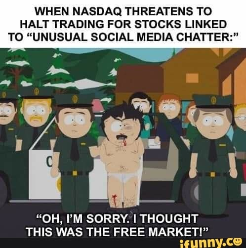 "WHEN NASDAQ THREATENS TO HALT TRADING FOR STOCKS LINKED TO ""UNUSUAL SOCIAL MEDIA CHATTER:"" ""OH, I'M SORRY. I THOUGHT THIS WAS THE FREE MARKET!"""