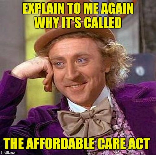 """The """"Condescending Wonka"""" meme. The text reads: Explain to me why it's called The Affordable Care Act."""
