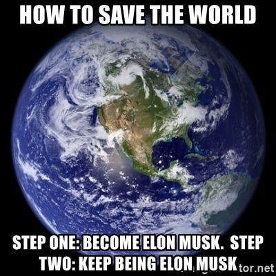 How to save the world Step one: become elon musk. Step two: keep being elon  musk - Planet Earth Meme | Meme Generator
