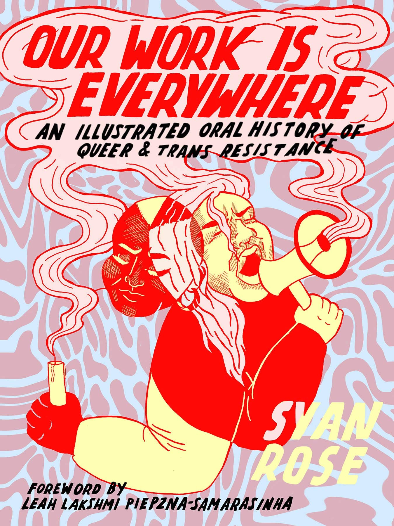 Our Work Is Everywhere: An Illustrated Oral History of Queer and Trans  Resistance: Amazon.ca: Rose, Syan, Piepzna-Samarasinha, Leah Lakshmi: Books