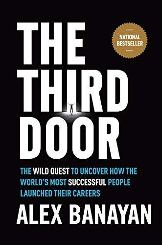 The Third Door: The Wild Quest to Uncover How the World's Most Successful People Launched Their  Careers by [Alex Banayan]