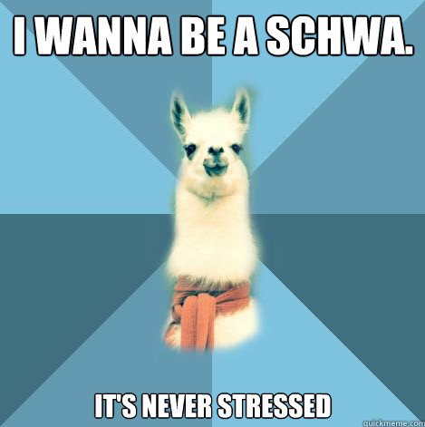 "[Picture: Background: 8-piece pie-style color split with alternating shades of blue. Foreground: Linguist Llama meme, a white llama facing forward, wearing a red scarf. Top text: ""I wanna be a schwa."" Bottom text: ""It's never stressed""]"