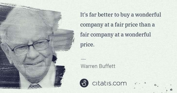 Warren Buffett: It's far better to buy a wonderful company at a fair price  ... | Citatis