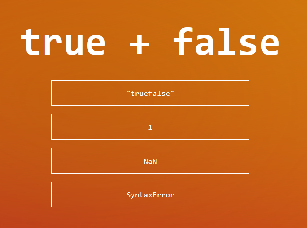 """A quiz question: """"true + false"""". Possible answwers are """"truefalse"""", 1, NaN and SyntaxError"""