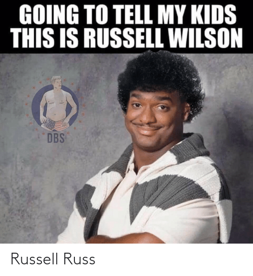 GOING TO TELL MY KIDS THIS IS RUSSELL WILSON DBS Russell Russ | NFL Meme on  ME.ME