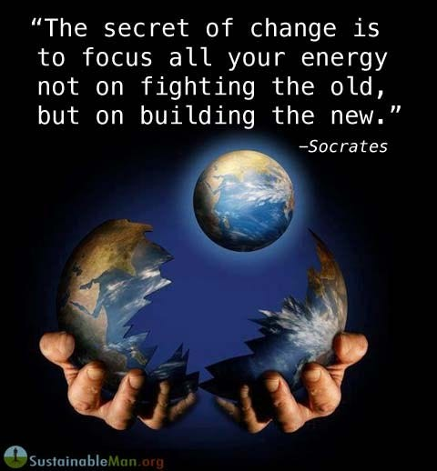 The secret of change is to focus all your energy not on fighting ...