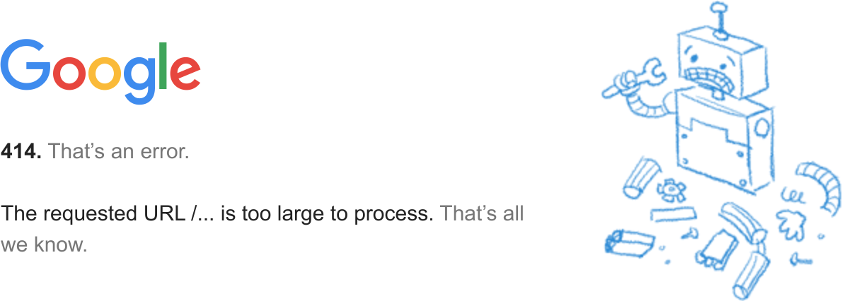 Google error message saying: The requested URL /... is too large to process. That's all we know.