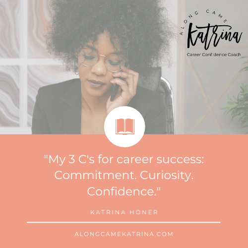 My 3 C's for career success: commitment, curiosity, and confidence
