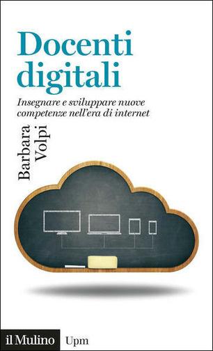Docenti digitali. Insegnare e sviluppare nuove competenze nell'era di  Internet - Barbara Volpi - Libro - Il Mulino - Universale paperbacks Il  Mulino   IBS